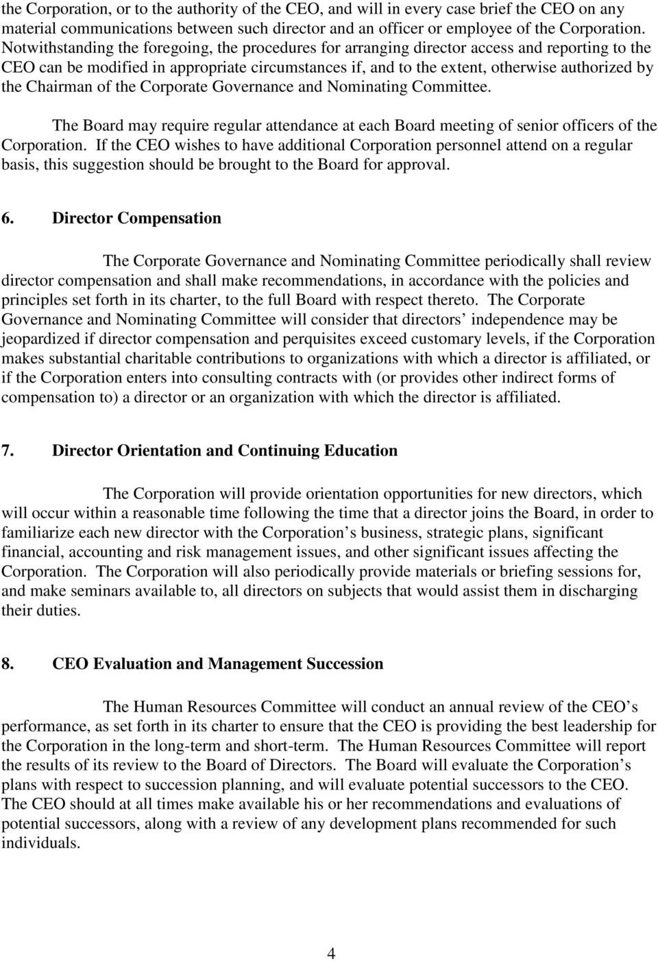 Chairman of the Corporate Governance and Nominating Committee. The Board may require regular attendance at each Board meeting of senior officers of the Corporation.