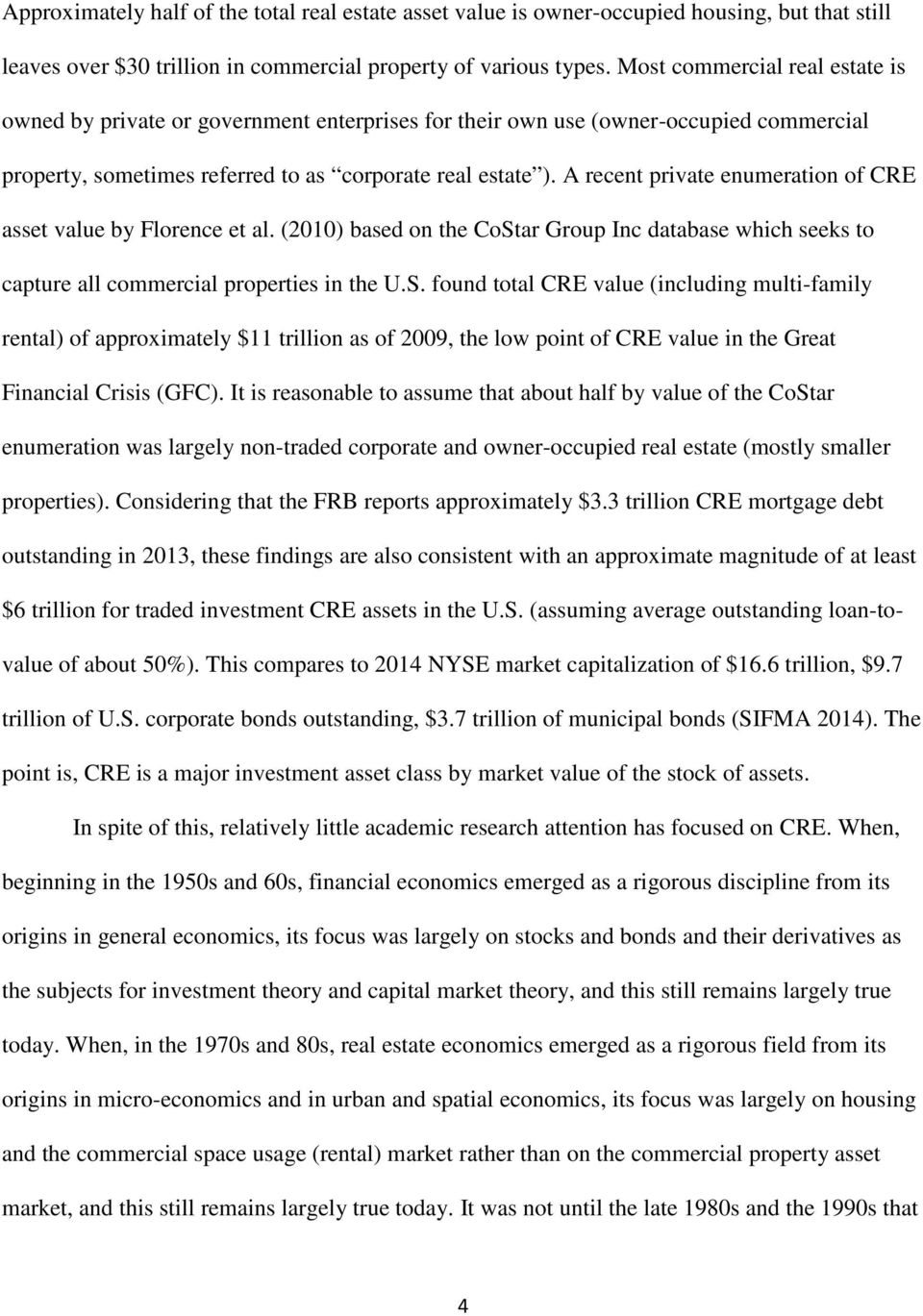 A recent private enumeration of CRE asset value by Florence et al. (2010) based on the CoSt