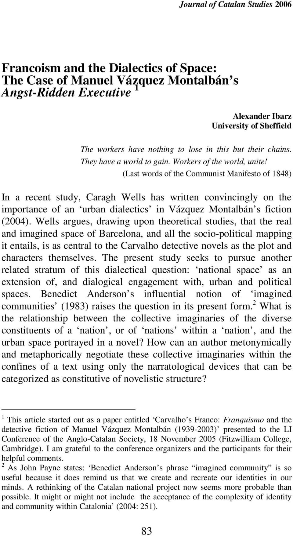 (Last words of the Communist Manifesto of 1848) In a recent study, Caragh Wells has written convincingly on the importance of an urban dialectics in Vázquez Montalbán s fiction (2004).