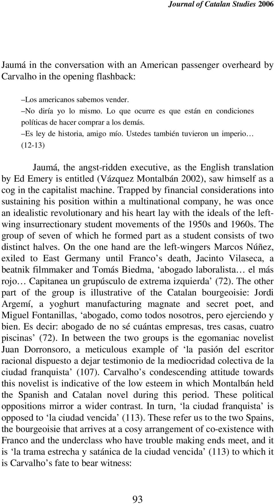 Ustedes también tuvieron un imperio (12-13) Jaumá, the angst-ridden executive, as the English translation by Ed Emery is entitled (Vázquez Montalbán 2002), saw himself as a cog in the capitalist