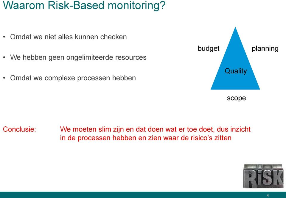 budget planning Omdat we complexe processen hebben Quality scope