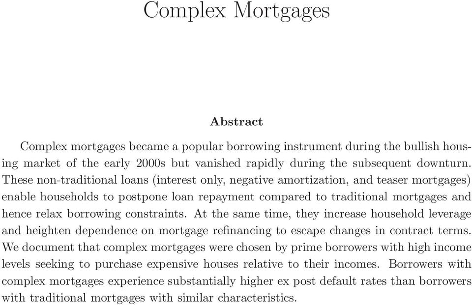 constraints. At the same time, they increase household leverage and heighten dependence on mortgage refinancing to escape changes in contract terms.