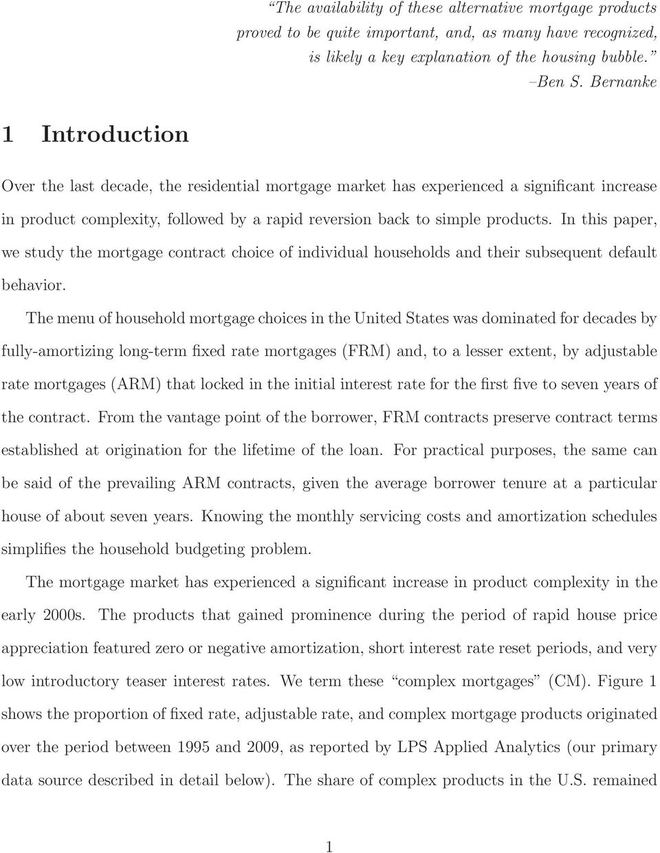In this paper, we study the mortgage contract choice of individual households and their subsequent default behavior.