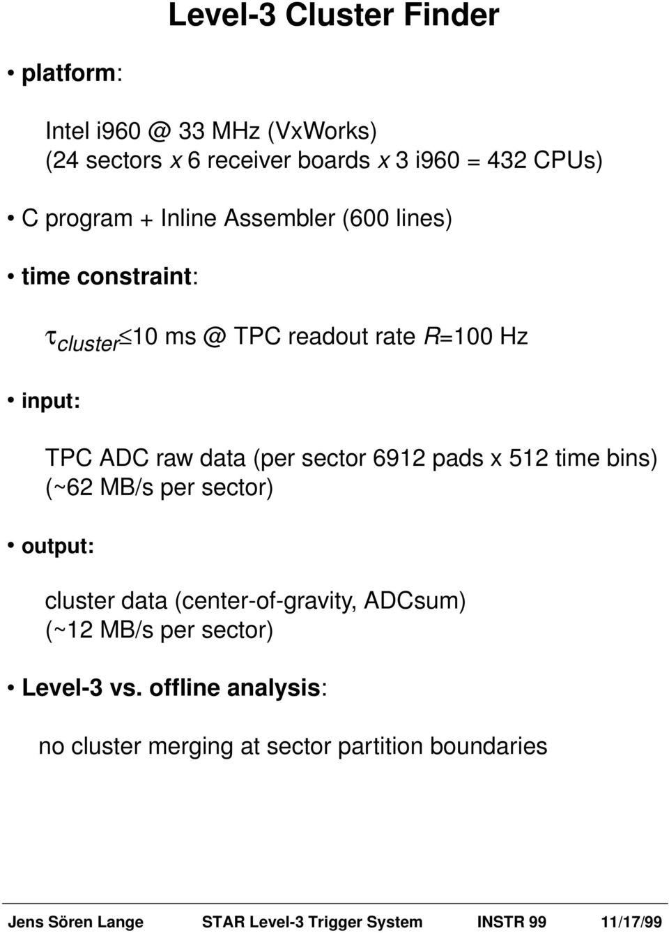 input: TPC ADC raw data (per sector 6912 pads x 512 time bins) (~62 MB/s per sector) output: cluster data