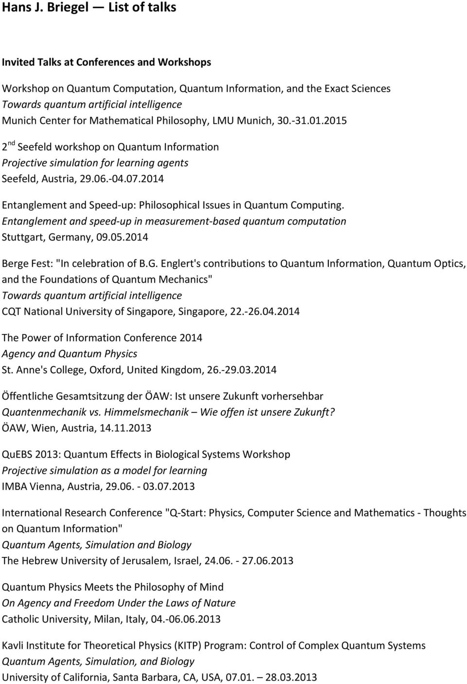 Mathematical Philosophy, LMU Munich, 30. 31.01.2015 2 nd Seefeld workshop on Quantum Information Projective simulation for learning agents Seefeld, Austria, 29.06. 04.07.