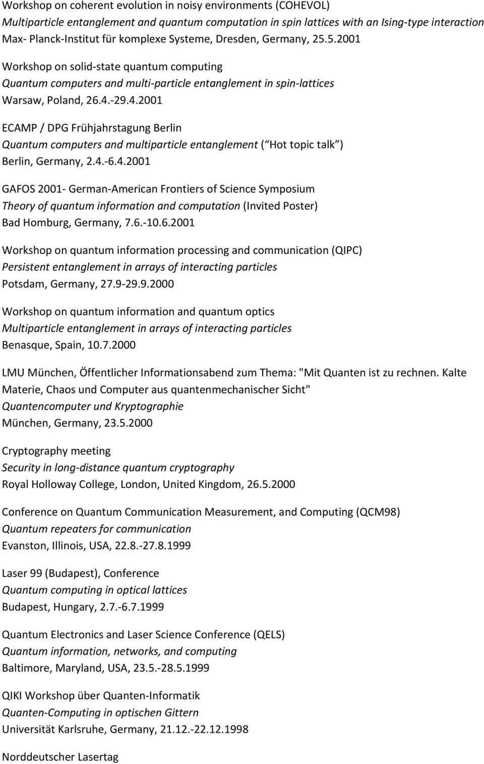 29.4.2001 ECAMP / DPG Frühjahrstagung Berlin Quantum computers and multiparticle entanglement ( Hot topic talk ) Berlin, Germany, 2.4. 6.4.2001 GAFOS 2001 German American Frontiers of Science Symposium Theory of quantum information and computation (Invited Poster) Bad Homburg, Germany, 7.