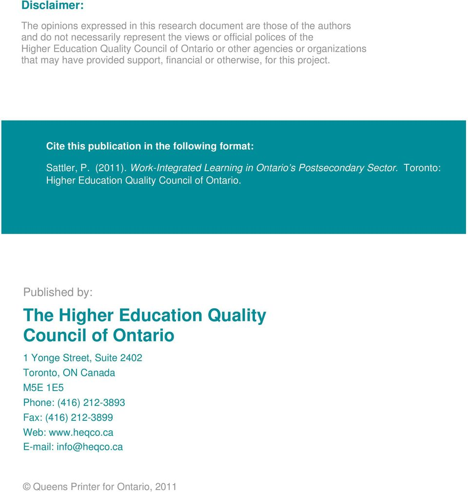 Cite this publication in the following format: Sattler, P. (2011). Work-Integrated Learning in Ontario s Postsecondary Sector. Toronto: Higher Education Quality Council of Ontario.