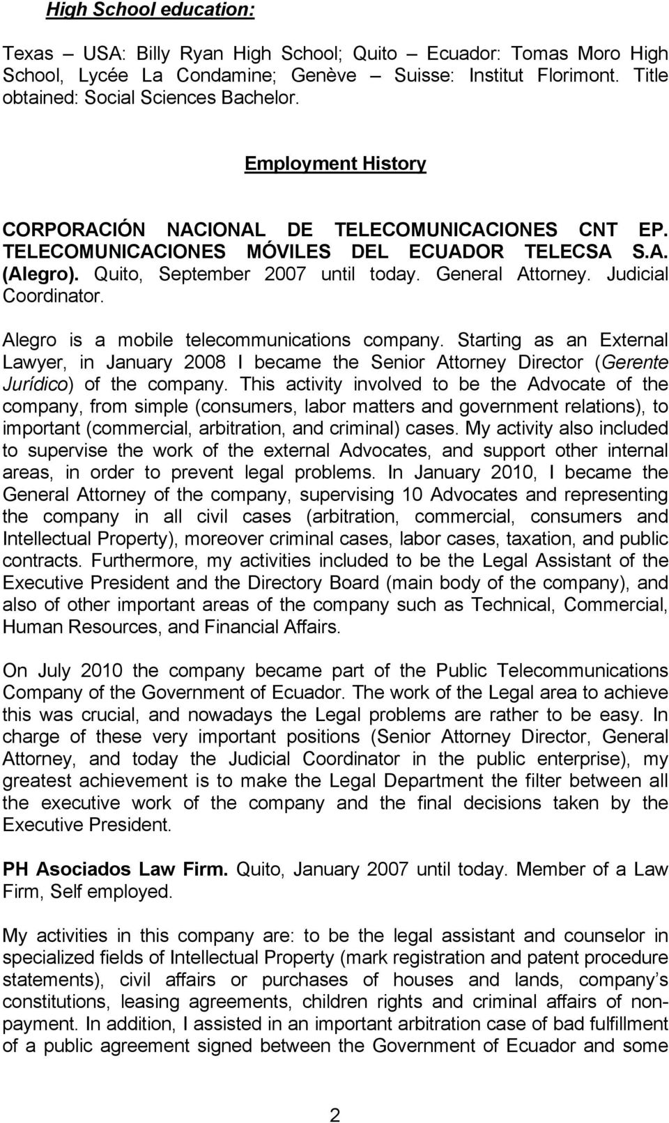 Judicial Coordinator. Alegro is a mobile telecommunications company. Starting as an External Lawyer, in January 2008 I became the Senior Attorney Director (Gerente Jurídico) of the company.