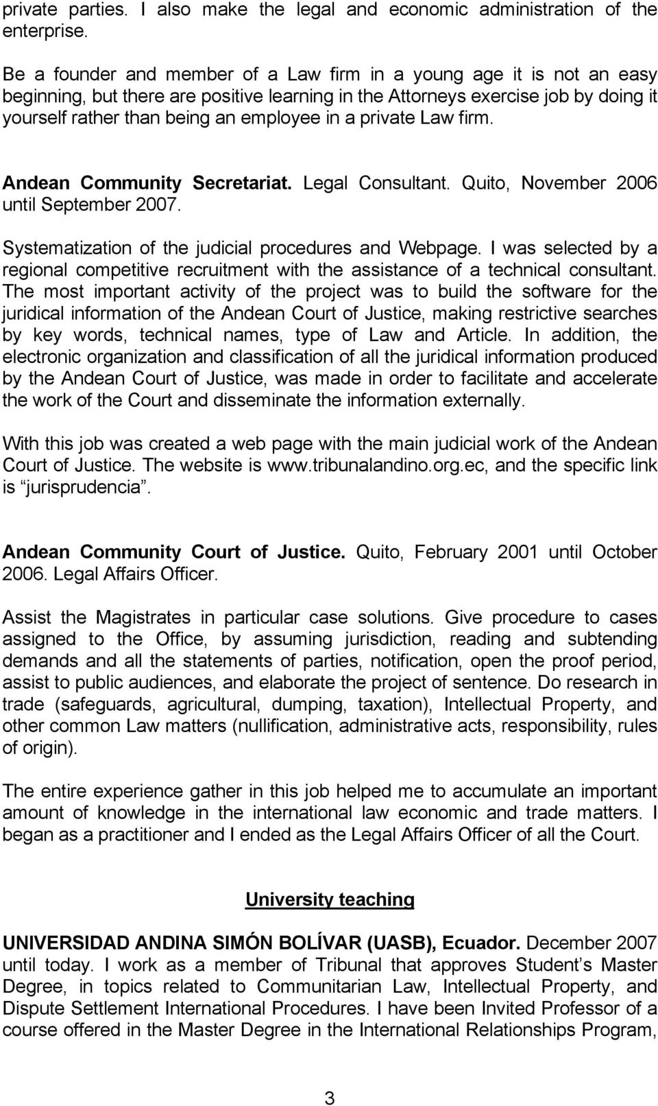 private Law firm. Andean Community Secretariat. Legal Consultant. Quito, November 2006 until September 2007. Systematization of the judicial procedures and Webpage.