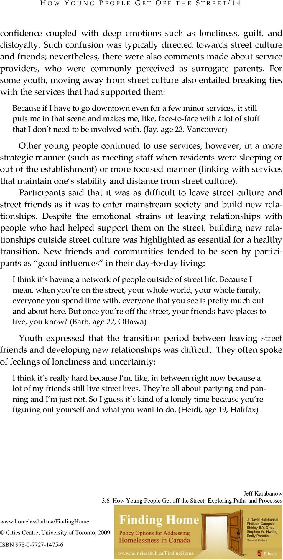 For some youth, moving away from street culture also entailed breaking ties with the services that had supported them: Because if I have to go downtown even for a few minor services, it still puts me