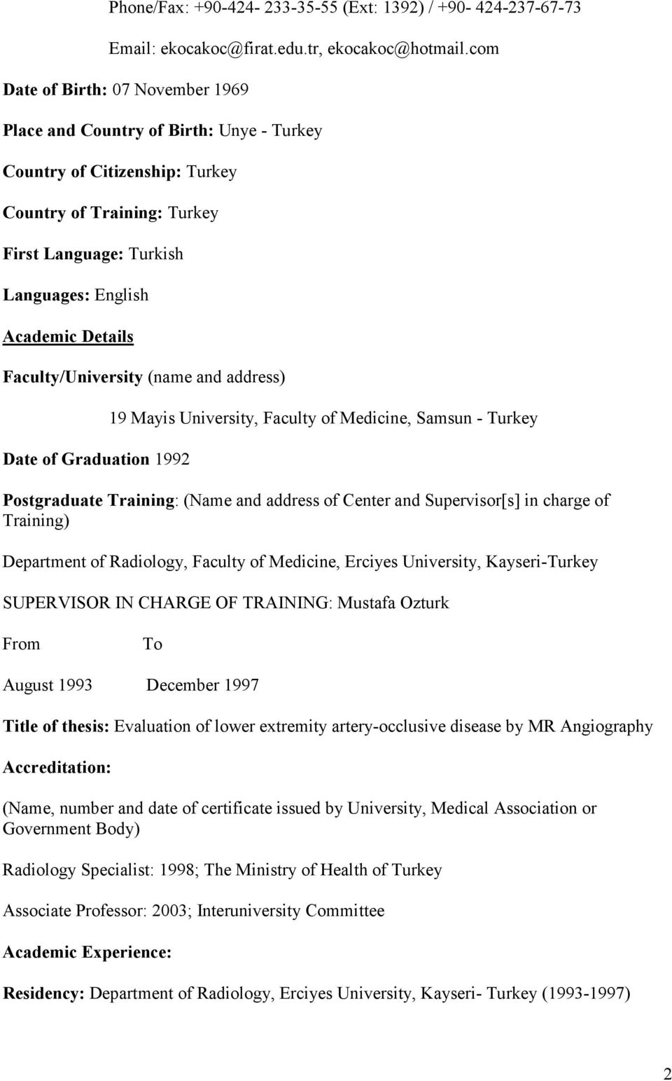 Faculty/University (name and address) Date of Graduation 1992 19 Mayis University, Faculty of Medicine, Samsun - Turkey Postgraduate Training: (Name and address of Center and Supervisor[s] in charge