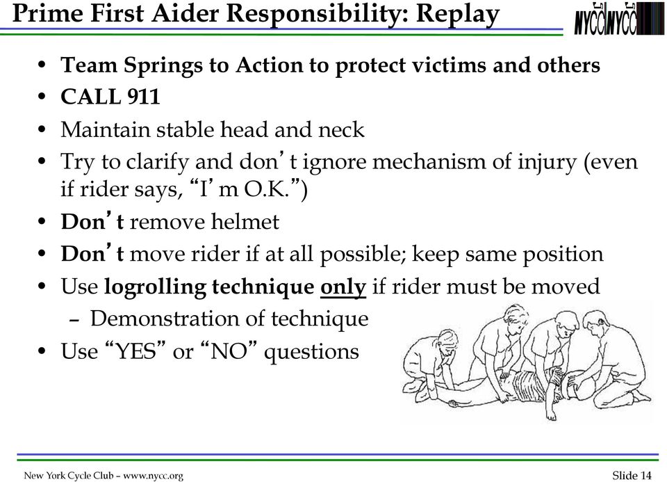 K. ) Don t remove helmet Don t move rider if at all possible; keep same position Use logrolling technique