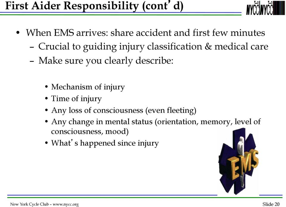 of injury Any loss of consciousness (even fleeting) Any change in mental status (orientation, memory,