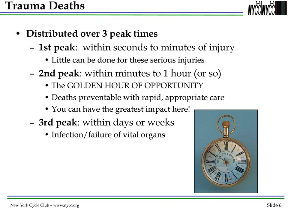 OPPORTUNITY Deaths preventable with rapid, appropriate care You can have the greatest impact here!
