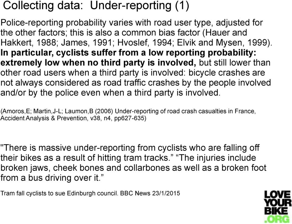 In particular, cyclists suffer from a low reporting probability: extremely low when no third party is involved, but still lower than other road users when a third party is involved: bicycle crashes