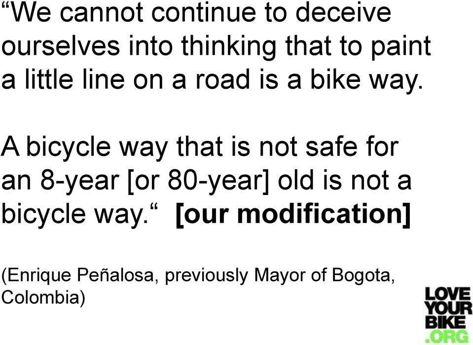 A bicycle way that is not safe for an 8-year [or 80-year] old is
