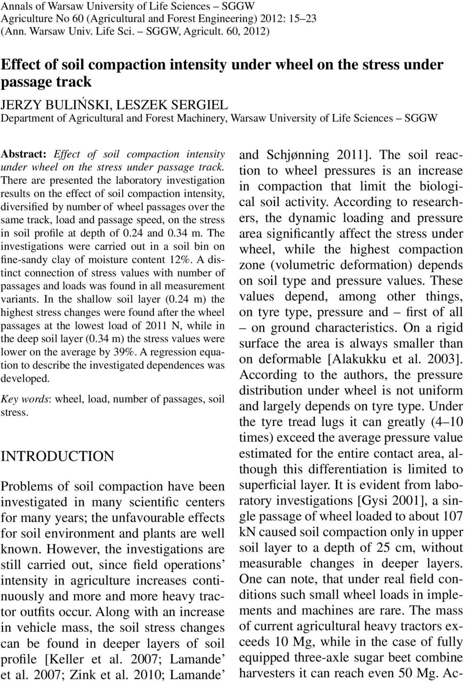 Sciences SGGW Abstract: Effect of soil compaction intensity under wheel on the stress under passage track.