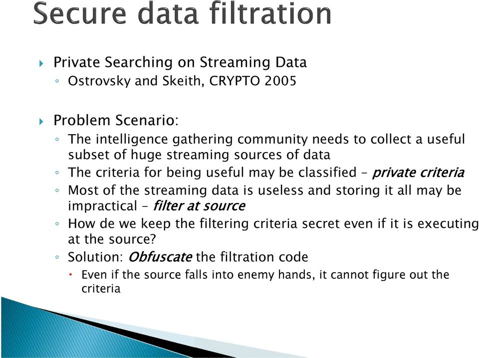 streaming data is useless and storing it all may be impractical filter at source How de we keep the filtering criteria secret even if it