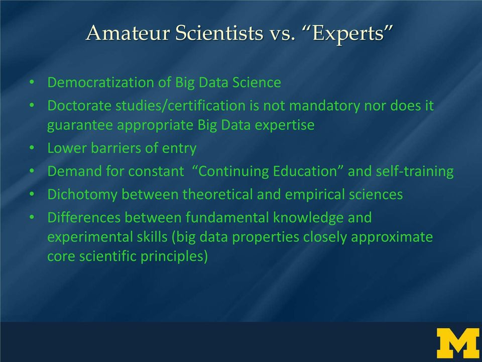 guarantee appropriate Big Data expertise Lower barriers of entry Demand for constant Continuing Education and