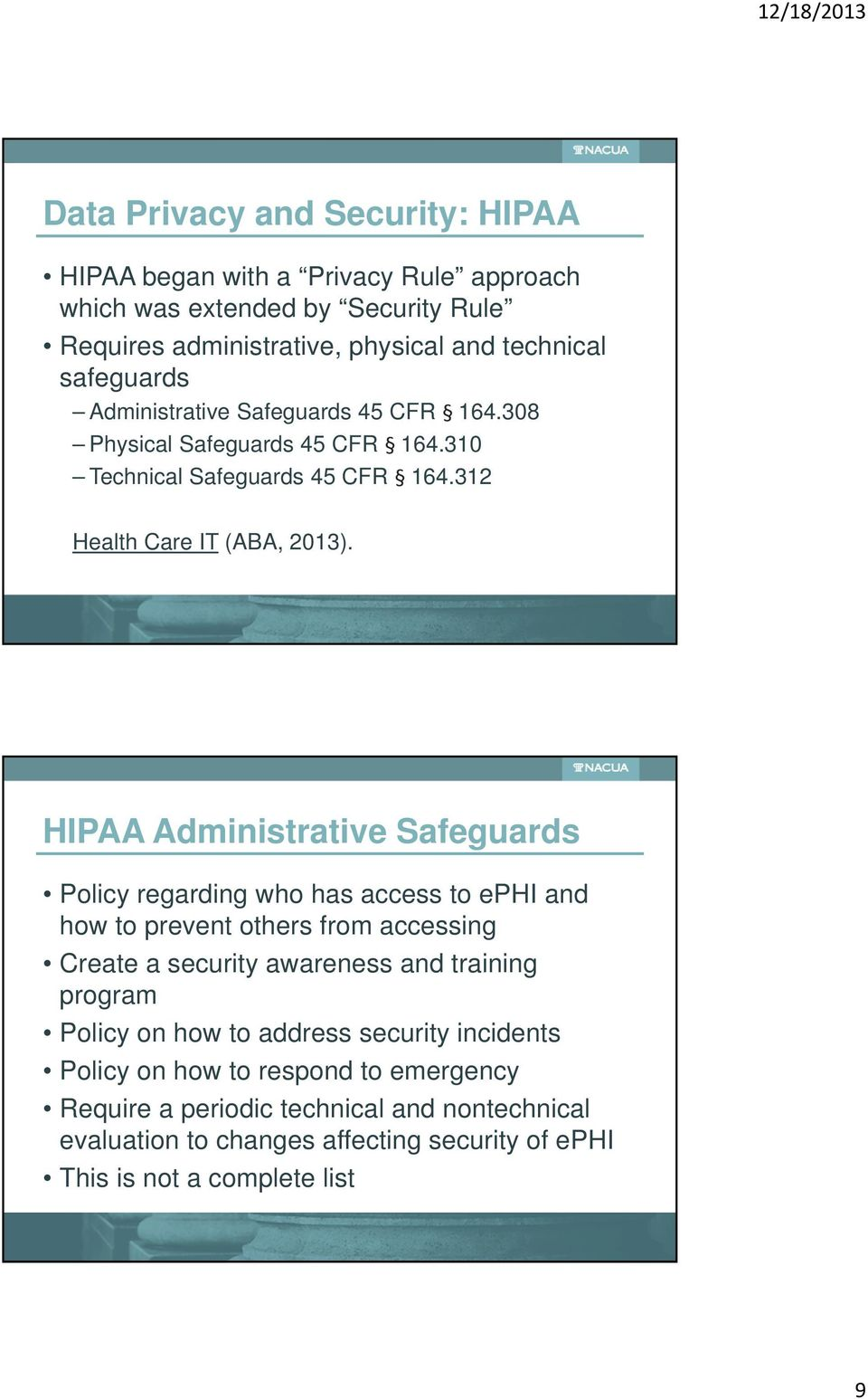 HIPAA Administrative Safeguards Policy regarding who has access to ephi and how to prevent others from accessing Create a security awareness and training program Policy