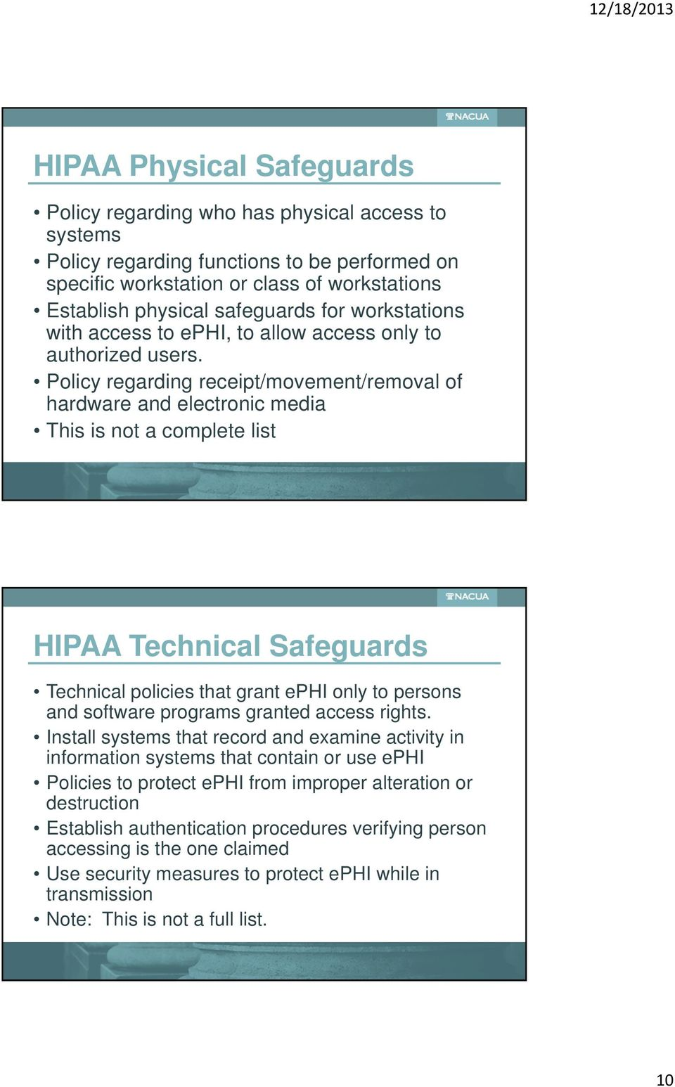 Policy regarding receipt/movement/removal of hardware and electronic media This is not a complete list HIPAA Technical Safeguards Technical policies that grant ephi only to persons and software