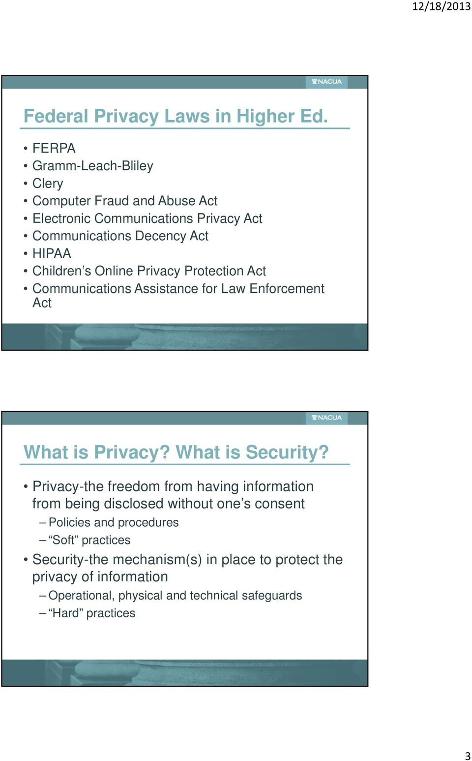 Children s Online Privacy Protection Act Communications Assistance for Law Enforcement Act What is Privacy? What is Security?