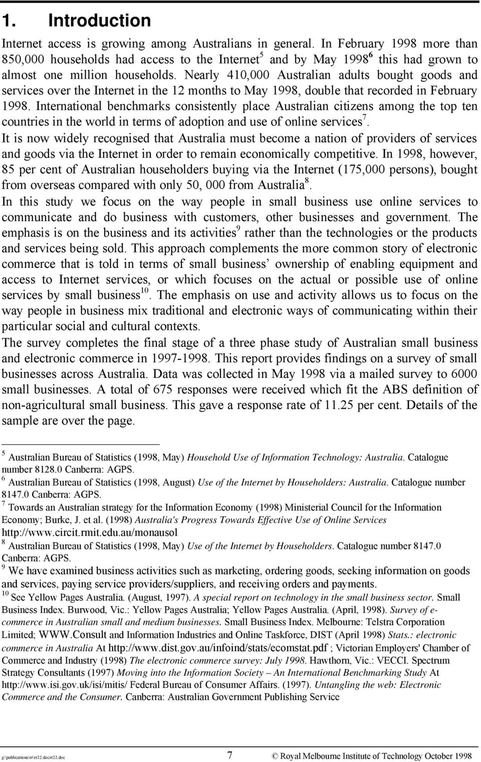 Nearly 410,000 Australian adults bought goods and services over the Internet in the 12 months to May 1998, double that recorded in February 1998.