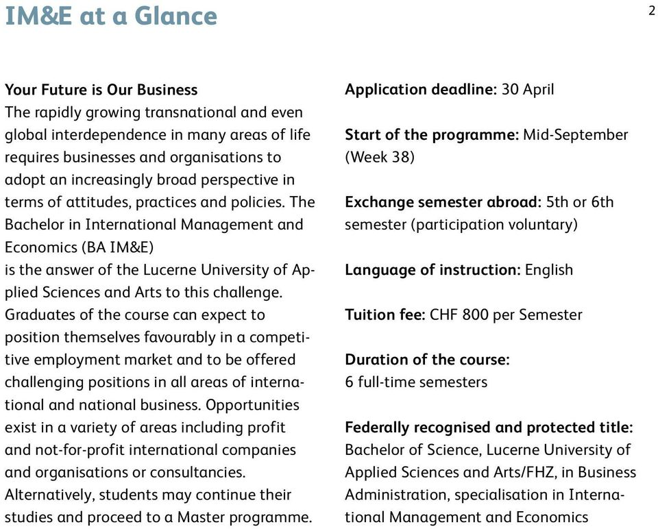 The Bachelor in International Management and Economics (BA IM&E) is the answer of the Lucerne University of Applied Sciences and Arts to this challenge.