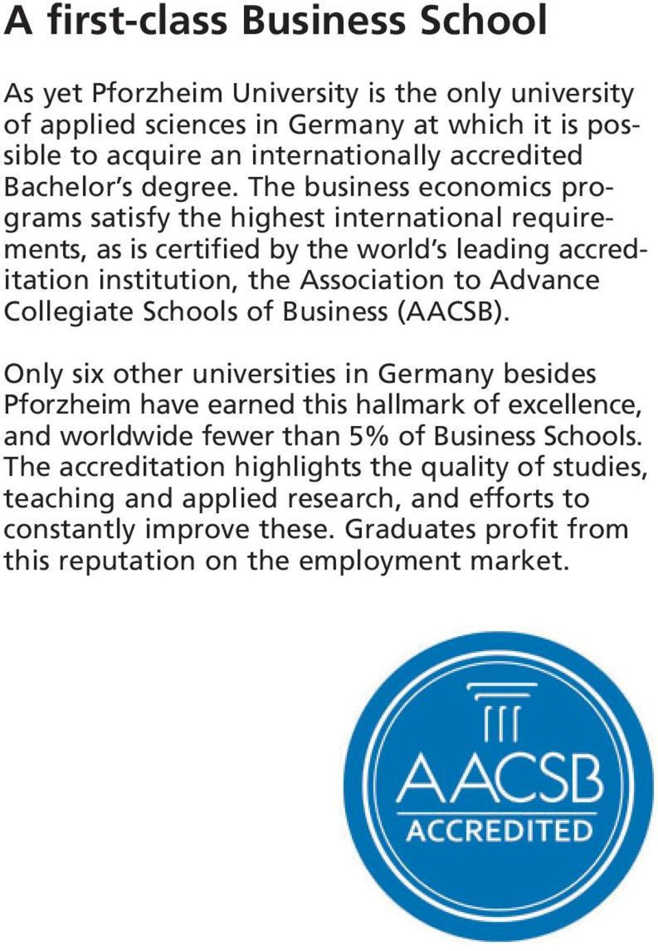 The business economics programs satisfy the highest international requirements, as is certified by the world s leading accreditation institution, the Association to Advance Collegiate