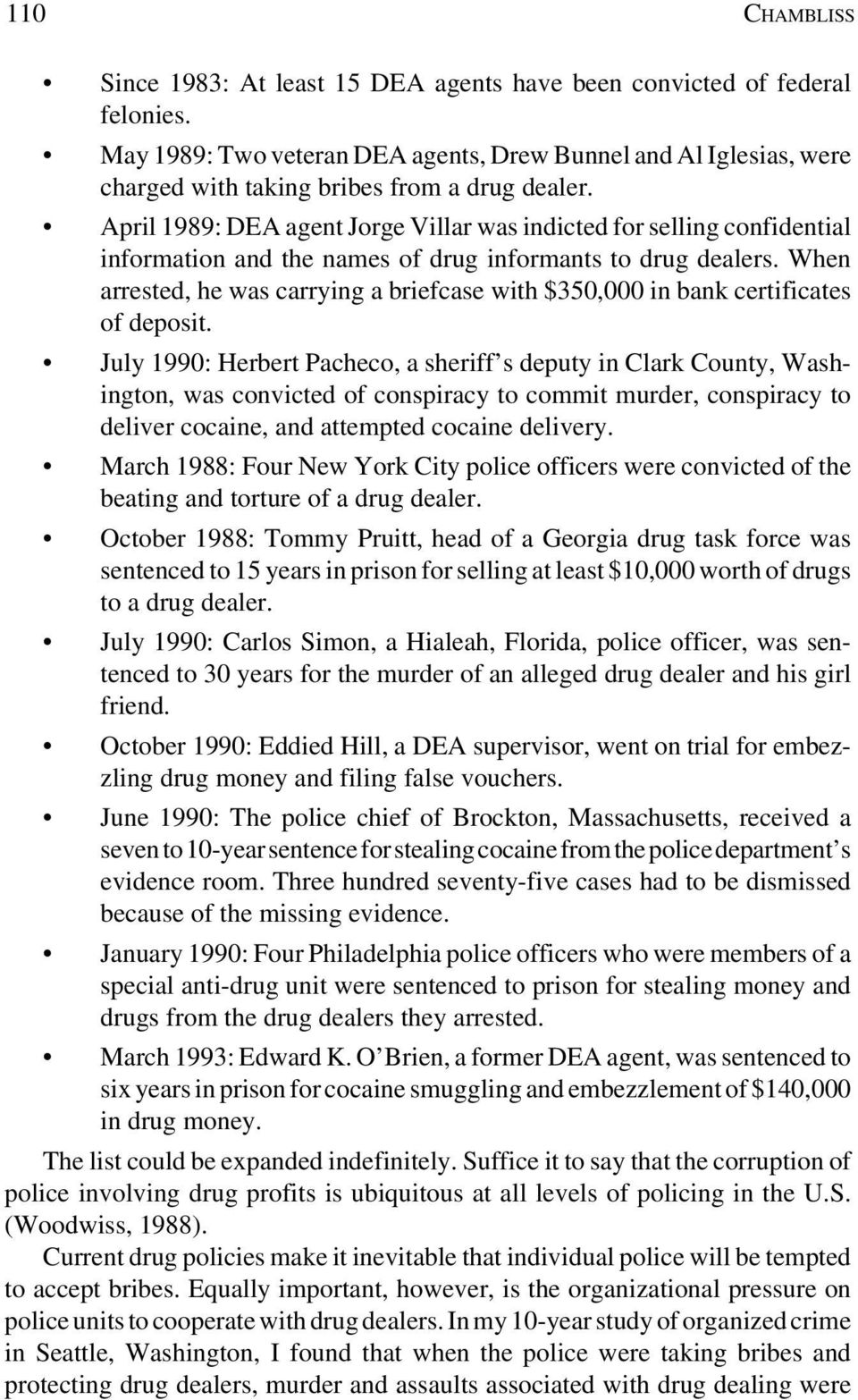 April 1989: DEA agent Jorge Villar was indicted for selling confidential information and the names of drug informants to drug dealers.