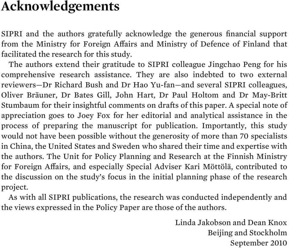 They are also indebted to two external reviewers Dr Richard Bush and Dr Hao Yu-fan and several SIPRI colleagues, Oliver Bräuner, Dr Bates Gill, John Hart, Dr Paul Holtom and Dr May-Britt Stumbaum for