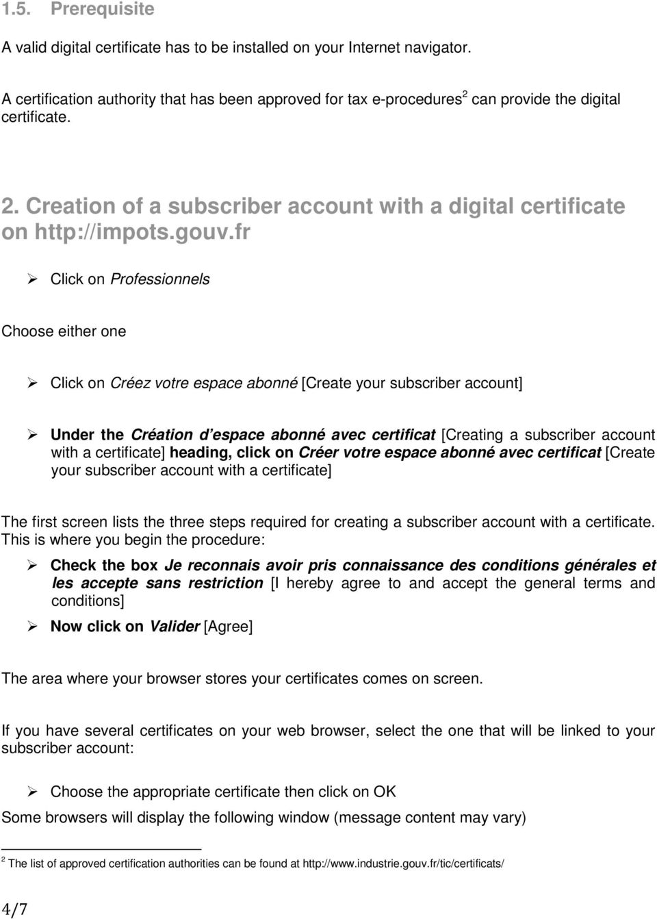 fr Click on Professionnels Choose either one Click on Créez votre espace abonné [Create your subscriber account] Under the Création d espace abonné avec certificat [Creating a subscriber account with