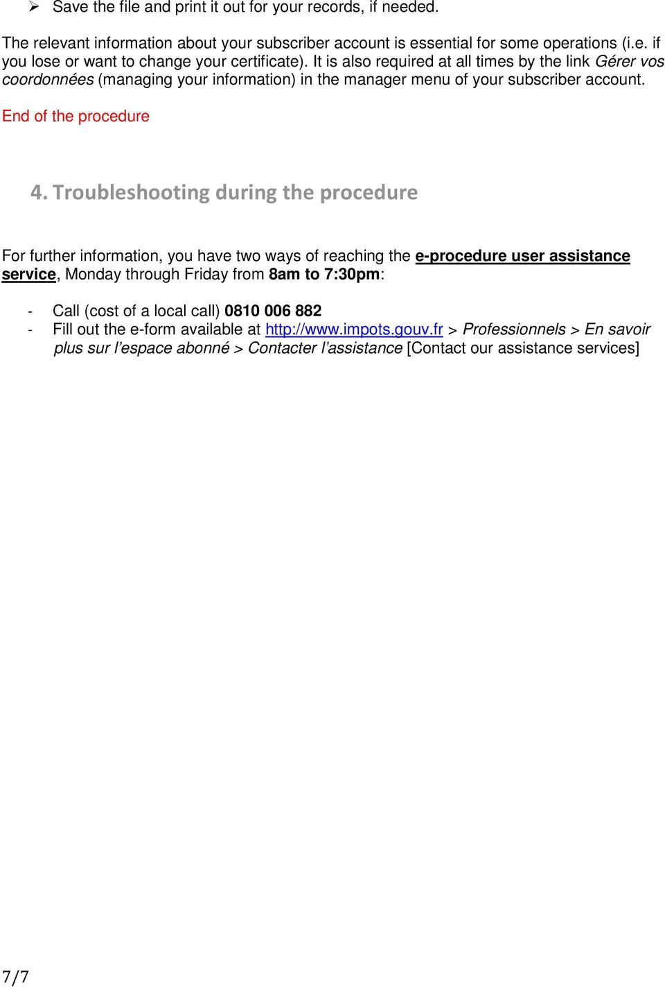 Troubleshooting during the procedure For further information, you have two ways of reaching the e-procedure user assistance service, Monday through Friday from 8am to 7:30pm: - Call (cost of