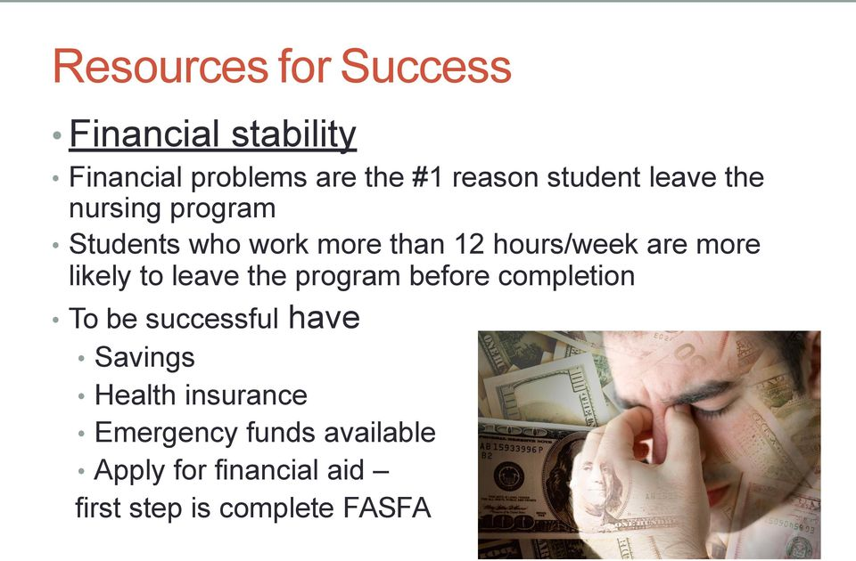 more likely to leave the program before completion To be successful have Savings