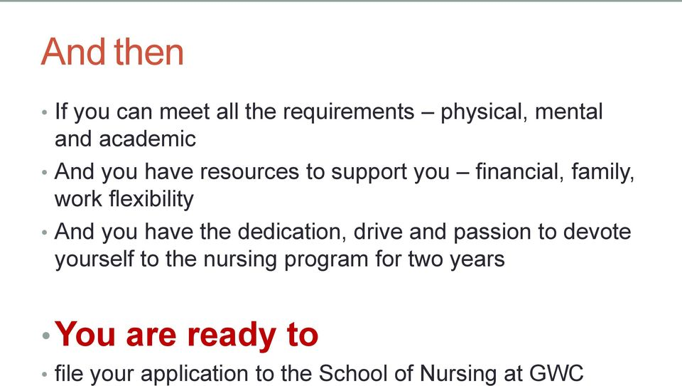 have the dedication, drive and passion to devote yourself to the nursing program