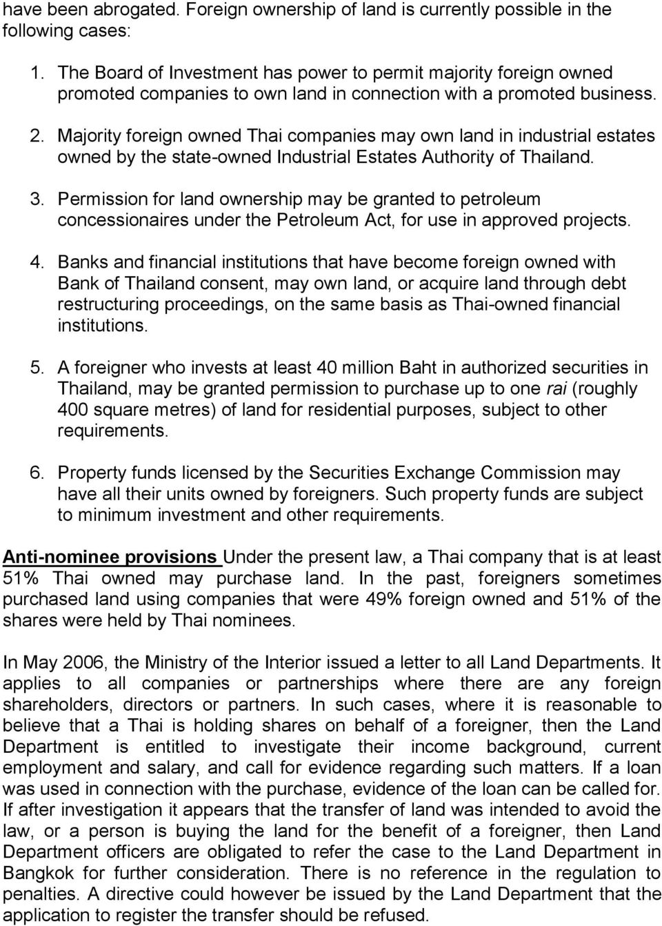 Majority foreign owned Thai companies may own land in industrial estates owned by the state-owned Industrial Estates Authority of Thailand. 3.