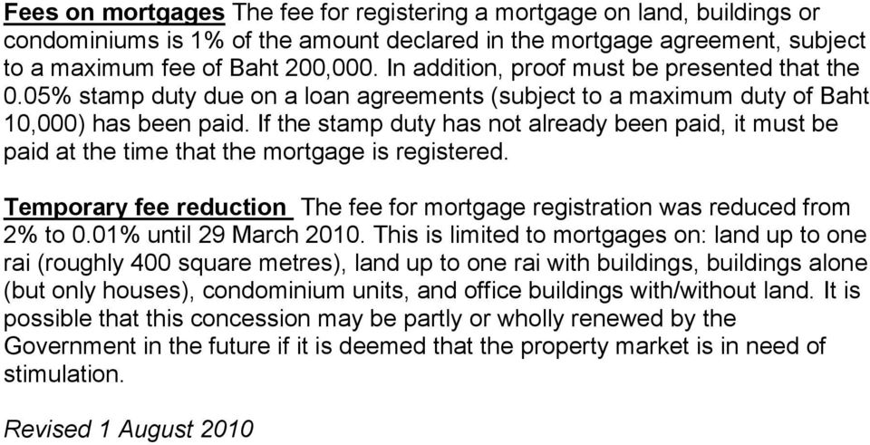 If the stamp duty has not already been paid, it must be paid at the time that the mortgage is registered. Temporary fee reduction The fee for mortgage registration was reduced from 2% to 0.