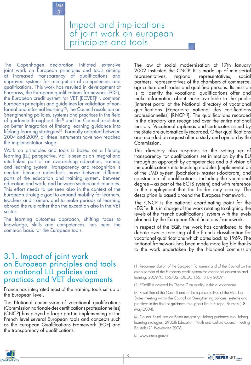 This work has resulted in development of Europass, the European qualifications framework (EQF), the European credit system for VET (ECVET) (1), common European principles and guidelines for