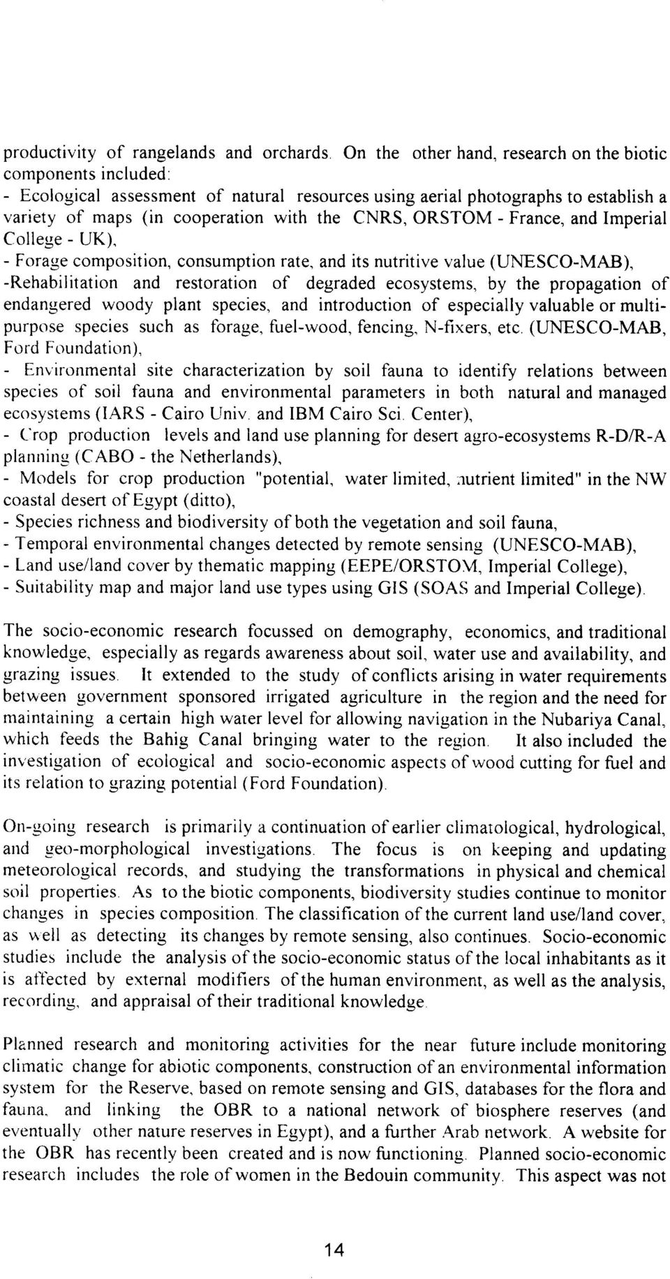 ORSTOM - France, and Imperial College - UK), - Forage composition, consumption rate, and its nutritive value (UNESCO-MAB), -Rehabilitation and restoration of degraded ecosystems, by the propagation