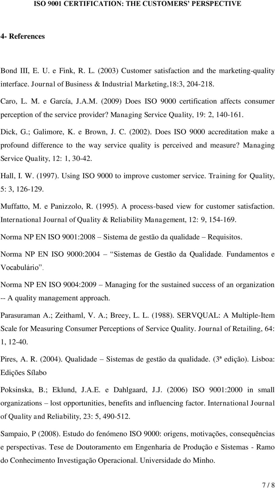 ; Galimore, K. e Brown, J. C. (2002). Does ISO 9000 accreditation make a profound difference to the way service quality is perceived and measure? Managing Service Quality, 12: 1, 30-42. Hall, I. W.