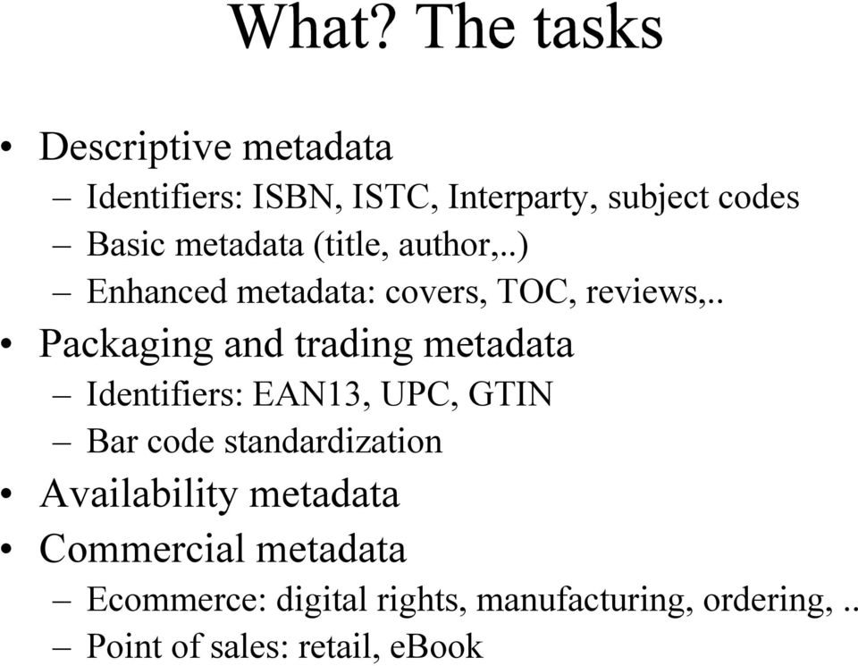 . Packaging and trading metadata Identifiers: EAN13, UPC, GTIN Bar code standardization