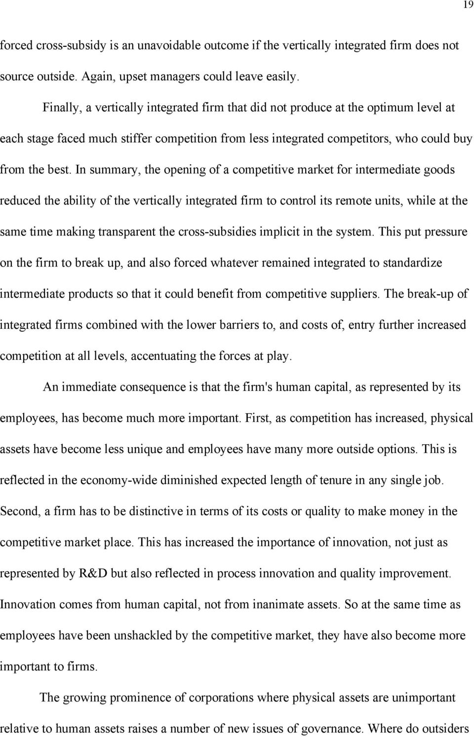 In summary, the opening of a competitive market for intermediate goods reduced the ability of the vertically integrated firm to control its remote units, while at the same time making transparent the