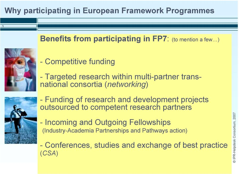 research and development projects outsourced to competent research partners - Incoming and Outgoing Fellowships