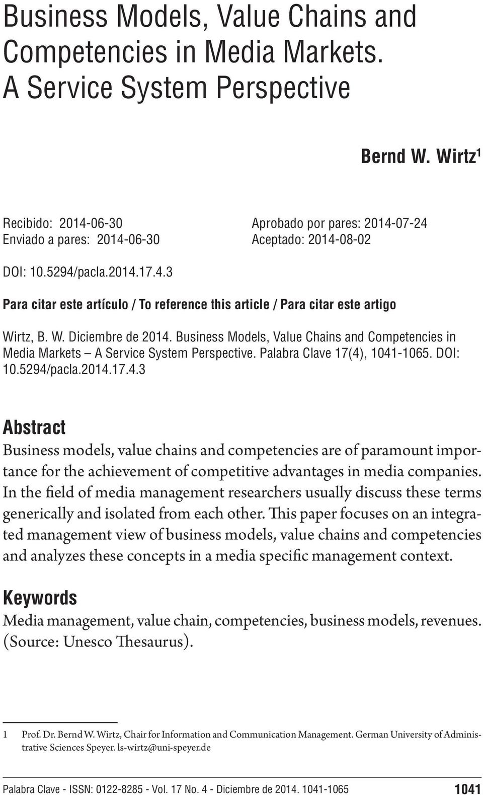 W. Diciembre de 2014. Business Models, Value Chains and Competencies in Media Markets A Service System Perspective. Palabra Clave 17(4), 1041-1065. DOI: 10.5294/pacla.2014.17.4.3 Abstract Business models, value chains and competencies are of paramount importance for the achievement of competitive advantages in media companies.
