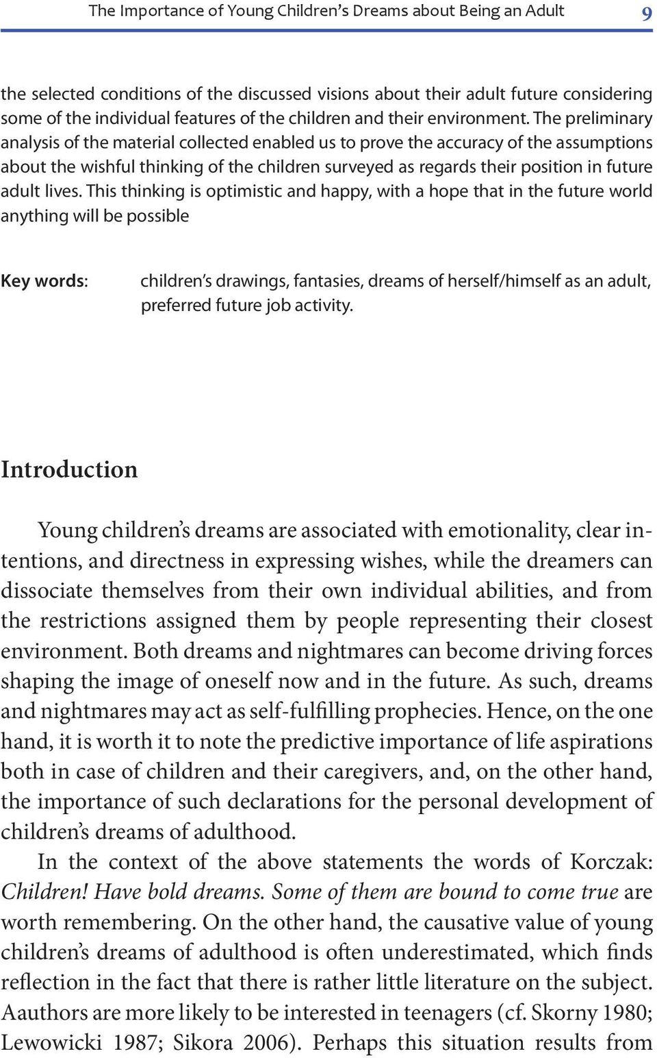 The preliminary analysis of the material collected enabled us to prove the accuracy of the assumptions about the wishful thinking of the children surveyed as regards their position in future adult