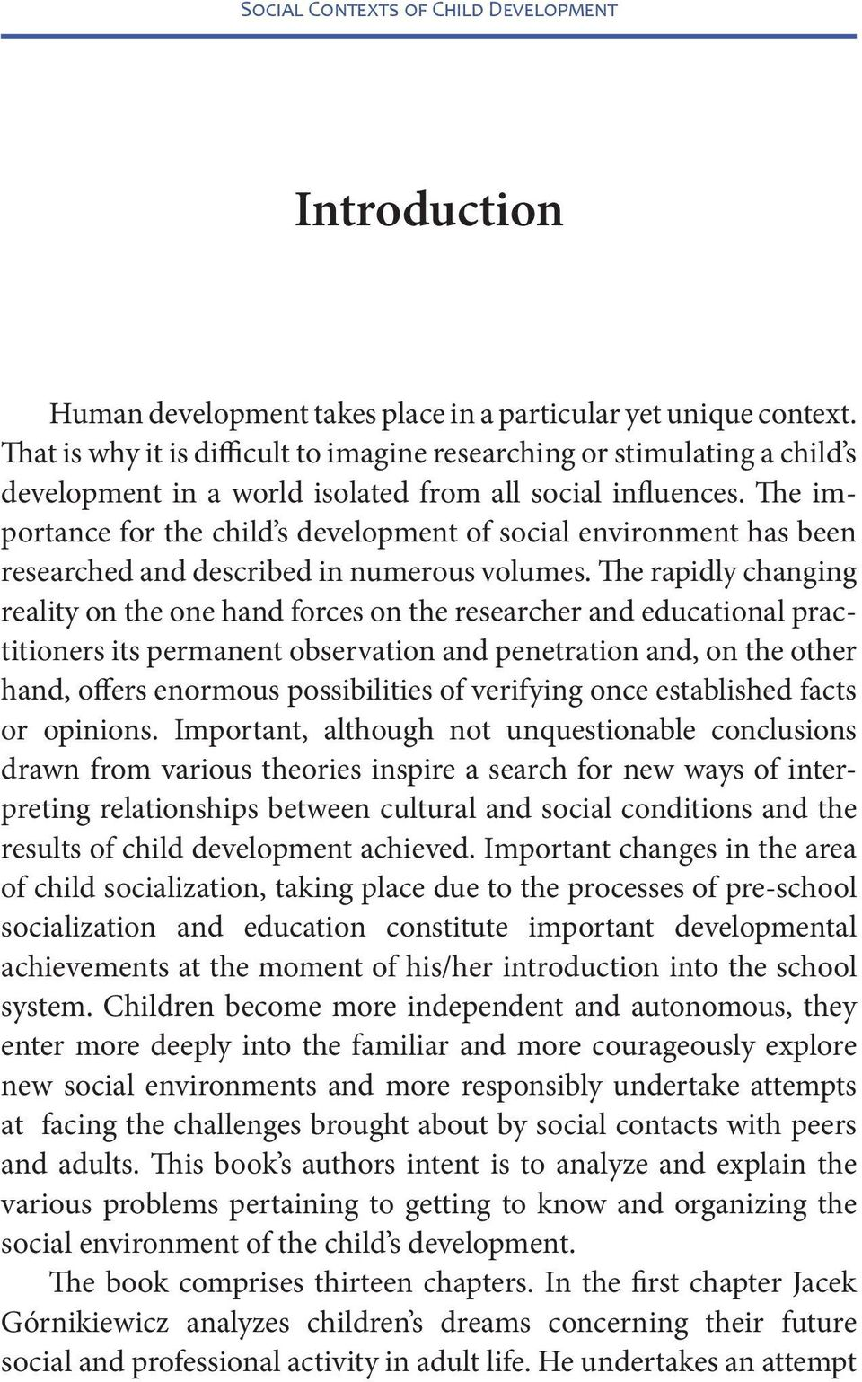 The importance for the child s development of social environment has been researched and described in numerous volumes.