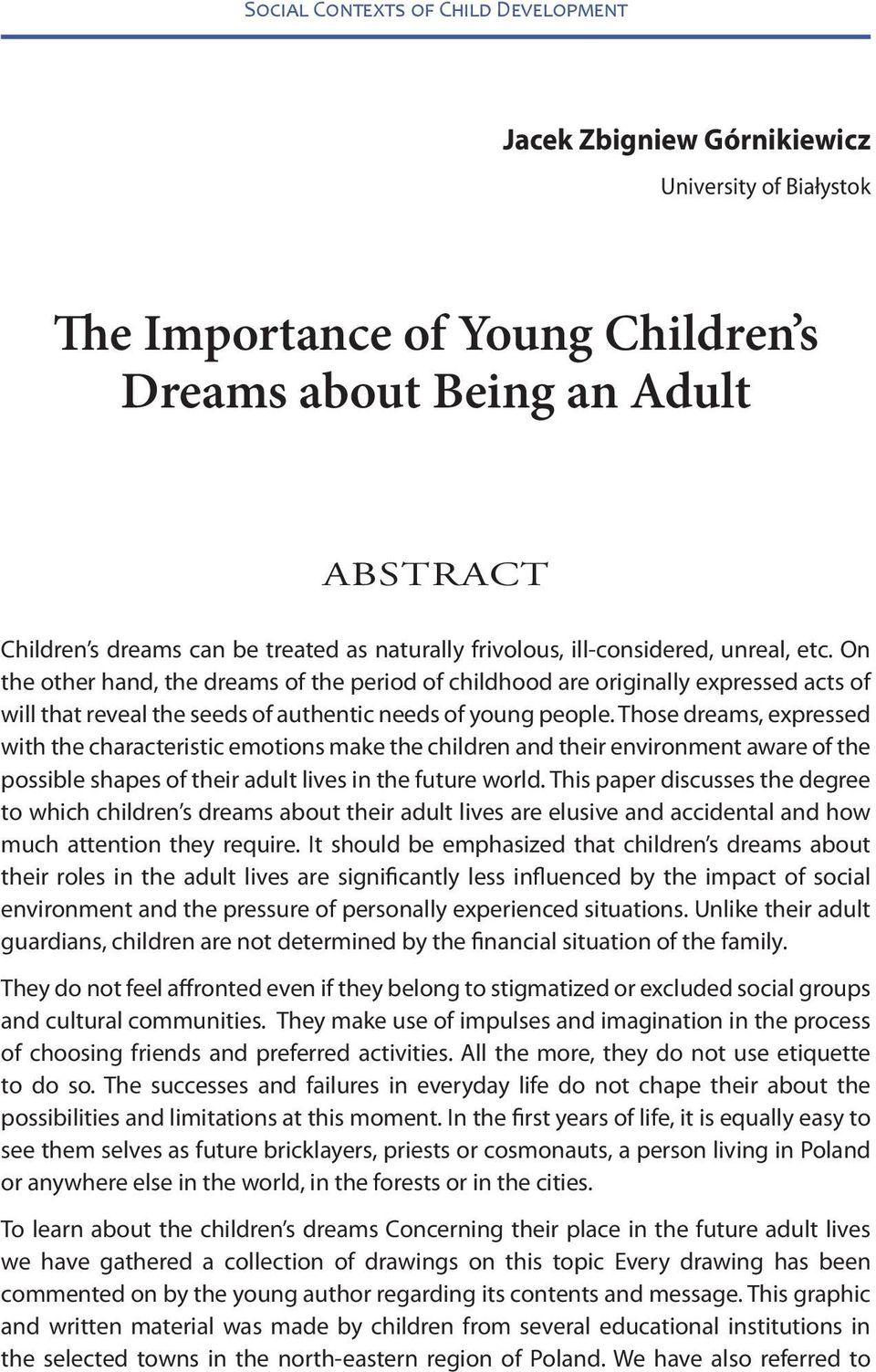 On the other hand, the dreams of the period of childhood are originally expressed acts of will that reveal the seeds of authentic needs of young people.