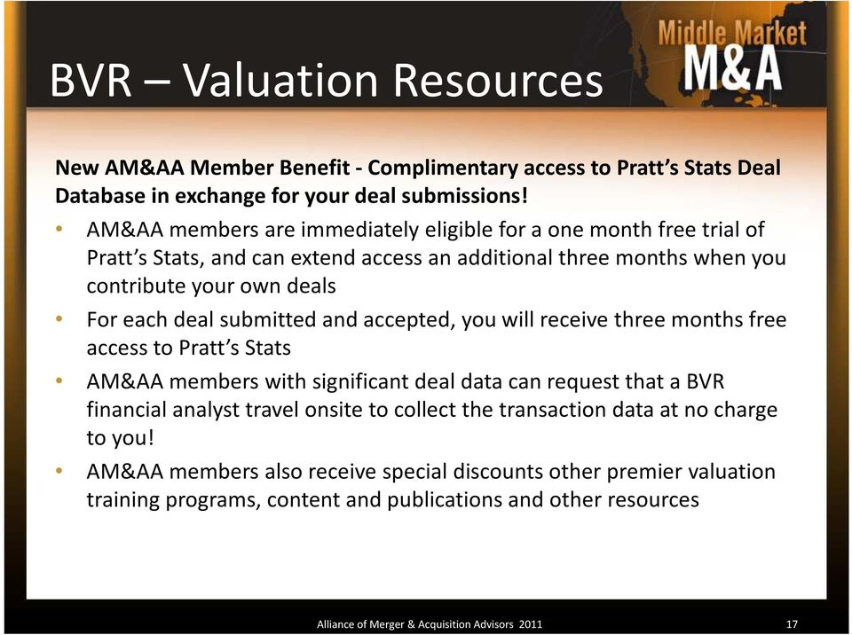submitted and accepted, you will receive three months free access to Pratt s Stats AM&AA members with significant deal data can request that a BVR financial analyst travel onsite to