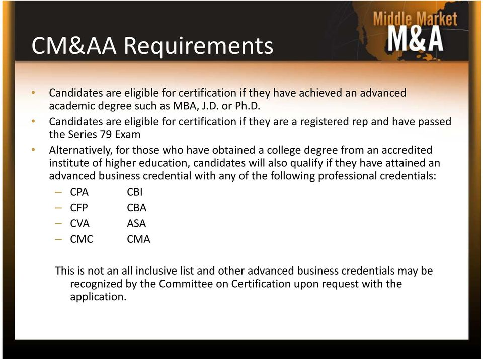 Candidates are eligible for certification if they are a registered rep and have passed the Series 79 Exam Alternatively, for those who have obtained a college degree from