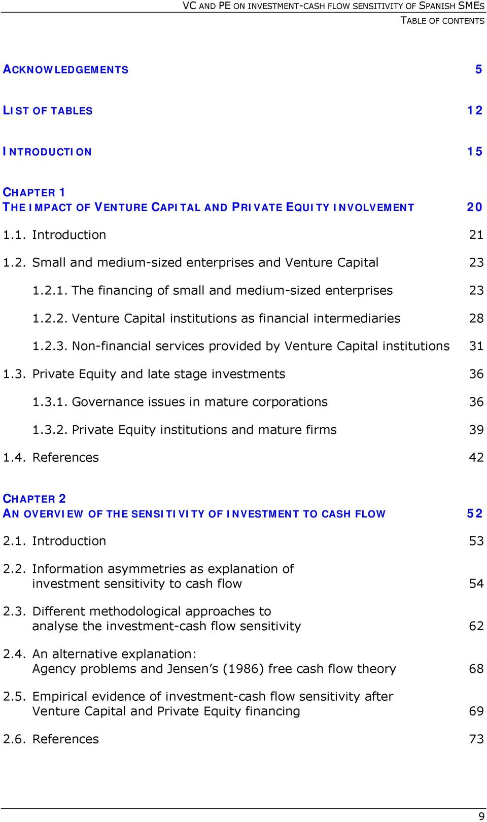 3. Private Equity and late stage investments 36 1.3.1. Governance issues in mature corporations 36 1.3.2. Private Equity institutions and mature firms 39 1.4.